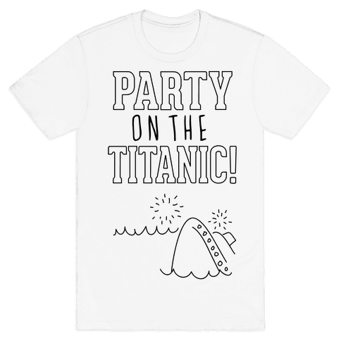 Party On The Titanic Mens T-Shirt