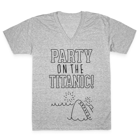 Party On The Titanic V-Neck Tee Shirt