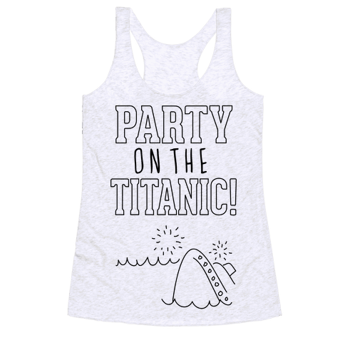 Party On The Titanic Racerback Tank Top