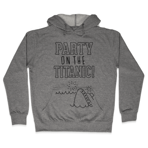 Party On The Titanic Hooded Sweatshirt