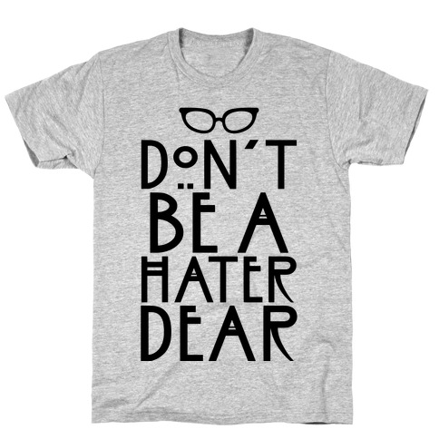 Don't Be a Hater Dear Mens T-Shirt