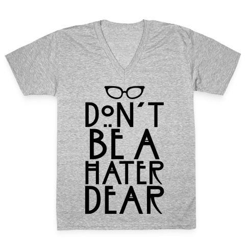 Don't Be a Hater Dear V-Neck Tee Shirt