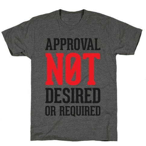 Approval Not Desired or Required T-Shirt