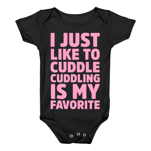 I Just Like To Cuddle Cuddling Is My Favorite Baby Onesy