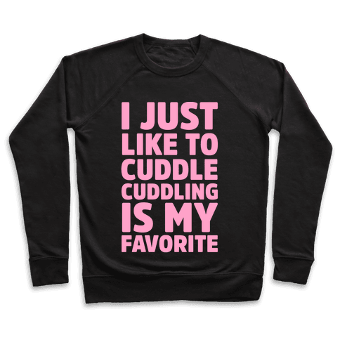 I Just Like To Cuddle Cuddling Is My Favorite Pullover