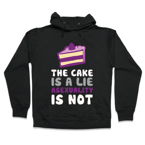 The Cake Is A Lie Asexuality Is Not Hooded Sweatshirt