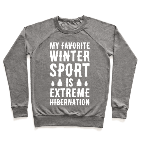 My Favorite Winter Sport Is Extreme Hibernation Pullover