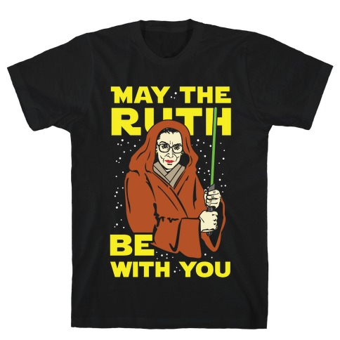 May the Ruth Be with You T-Shirt