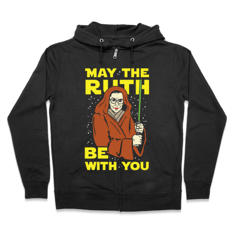 May the Ruth Be with You Zip Hoodie