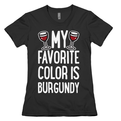 My Favorite Color Is Burgundy Womens T-Shirt