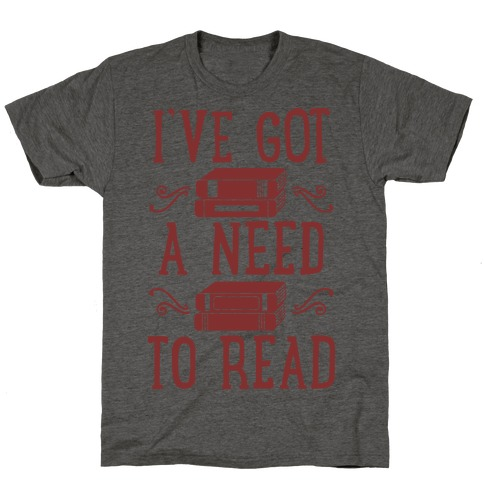 I've Got a Need to Read T-Shirt