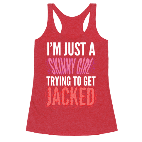 I'm Just A Skinny Girl Trying To Get Jacked