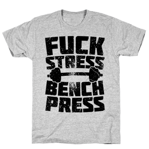 F*** Stress Bench Press Mens T-Shirt