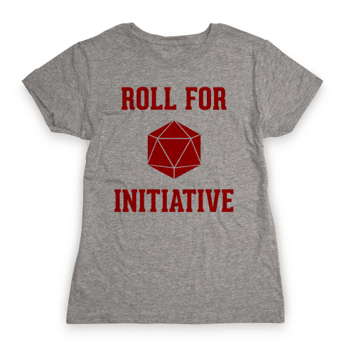 Roll For Initiative Womens T-Shirt