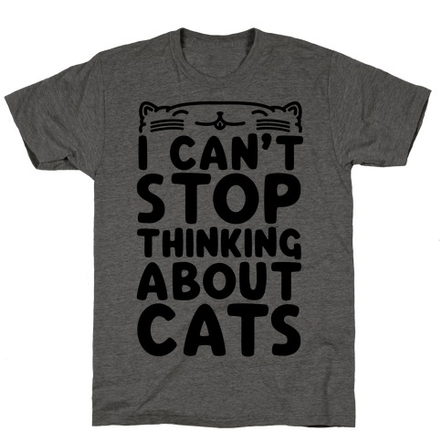 I Can't Stop Thinking About Cats T-Shirt