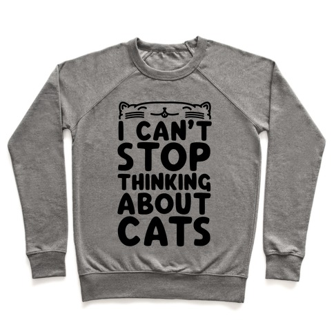 I Can't Stop Thinking About Cats Pullover