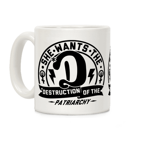 She Wants the Destruction of the Patriarchy Coffee Mug