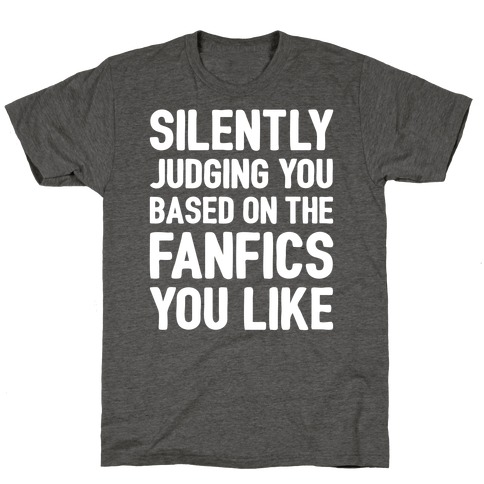 Silently Judging You Based On The Fanfics You Like T-Shirt