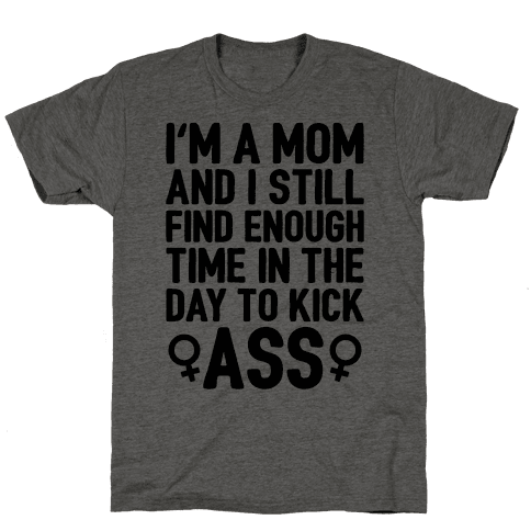 I'm A Mom And I Still Find Enough Time In The Day To Kick Ass Mens T-Shirt