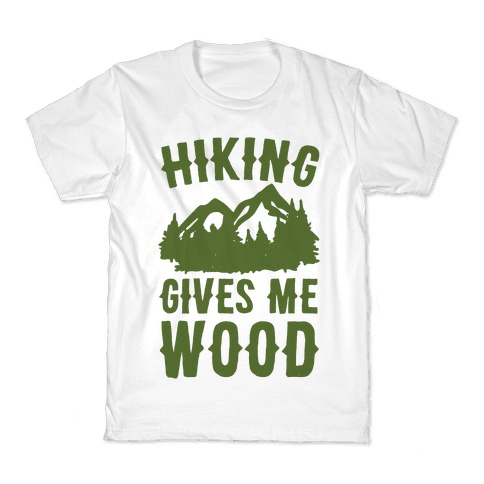 Hiking Gives Me Wood Kids T-Shirt