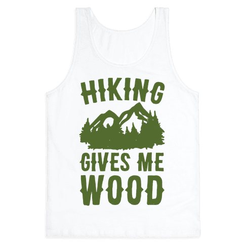 Hiking Gives Me Wood Tank Top