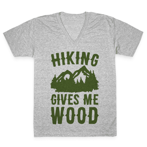 Hiking Gives Me Wood V-Neck Tee Shirt