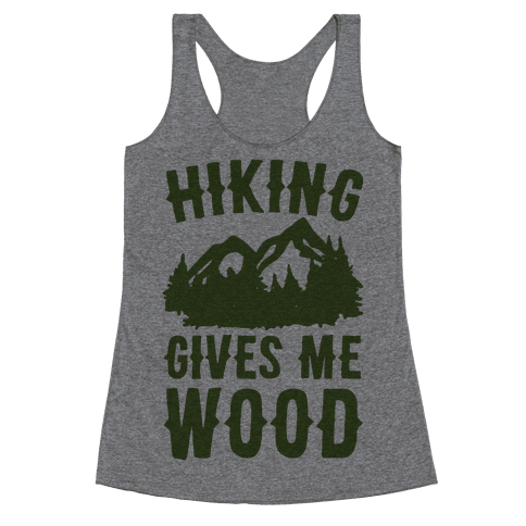 Hiking Gives Me Wood Racerback Tank Top