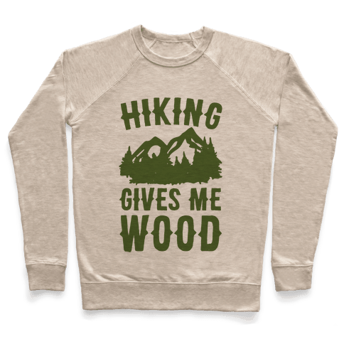 Hiking Gives Me Wood Pullover