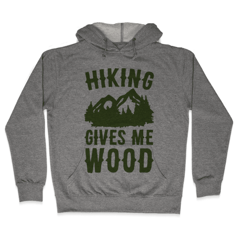 Hiking Gives Me Wood Hooded Sweatshirt