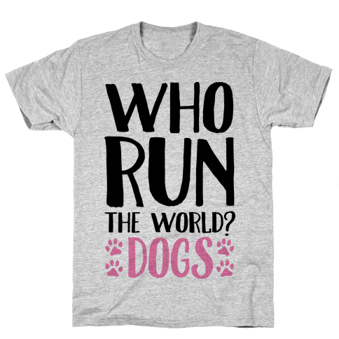 Who Run The World Dogs Mens T-Shirt