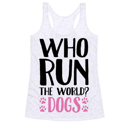 Who Run The World Dogs Racerback Tank Top