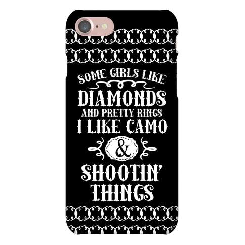 Some Girls Like Diamonds And Pretty Rings I Like Camo And Shootin' Thing Phone Case