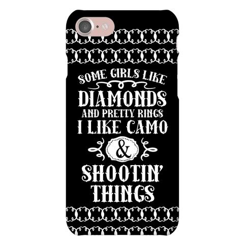 Some Girls Like Diamonds And Pretty Rings I Like Camo And Shootin' Thing Phone Case