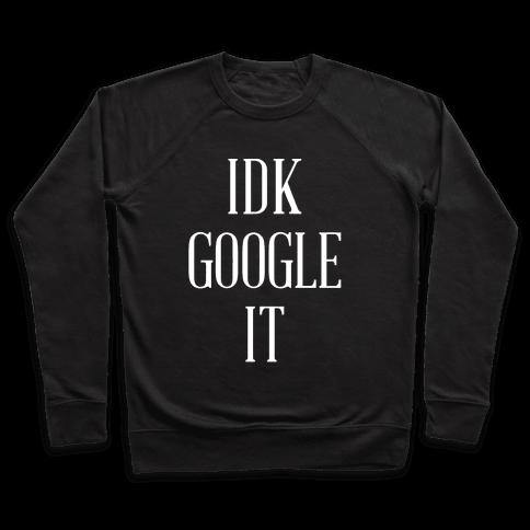 IDK Google It Pullover