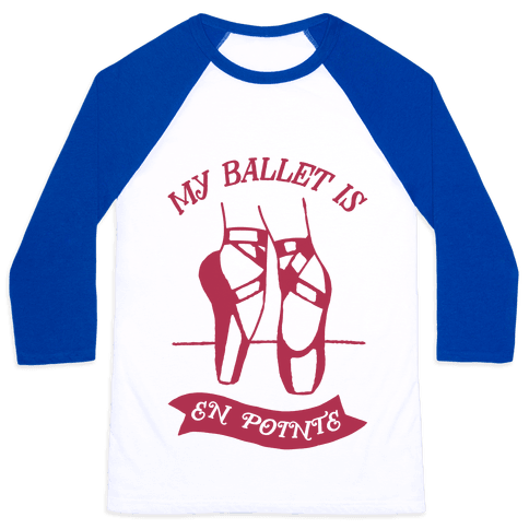 My Ballet Is En Pointe Baseball Tee