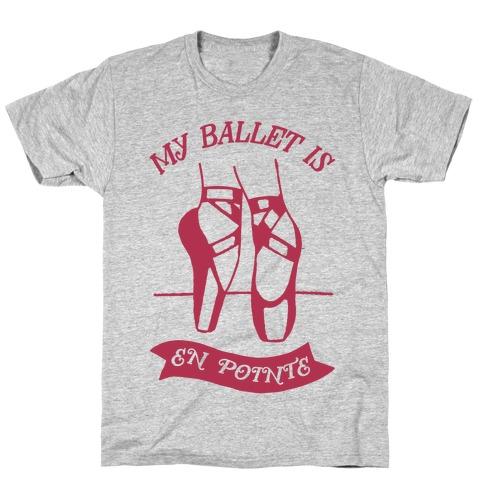 My Ballet Is En Pointe T-Shirt