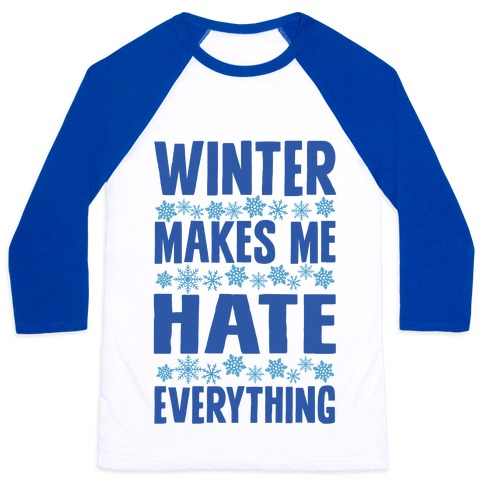 Winter Makes Me Hate Everything Baseball Tee
