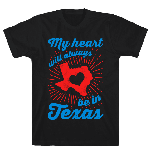 My Heart Will Always Be in Texas Mens T-Shirt