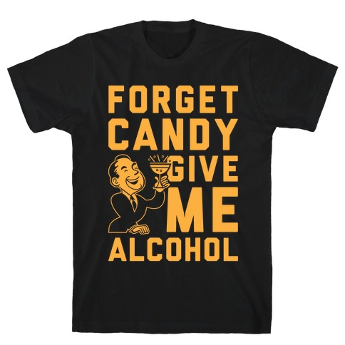 Forget Candy Give Me Alcohol Mens T-Shirt
