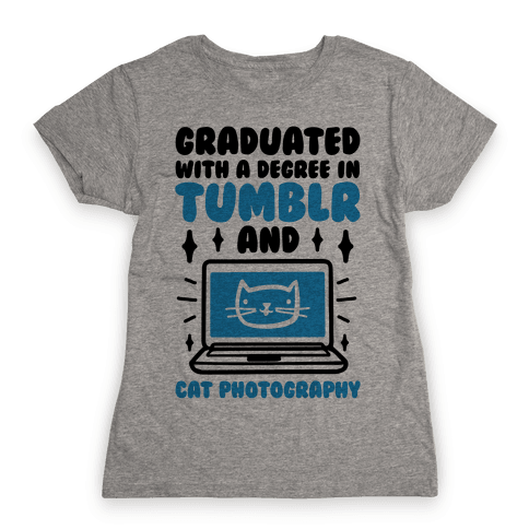 Graduated With A Degree In Tumblr And Cat Photography Womens T-Shirt