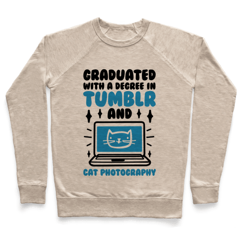 Graduated With A Degree In Tumblr And Cat Photography Pullover