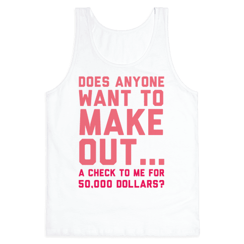 Does Anyone Want To Make Out A Check To Me Tank Top