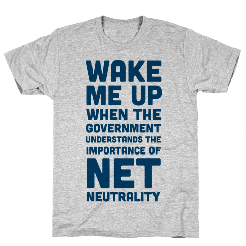 Wake Me Up When The Government Understands the Importance of Net Neutrality Mens T-Shirt