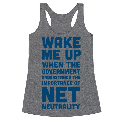 Wake Me Up When The Government Understands the Importance of Net Neutrality Racerback Tank Top
