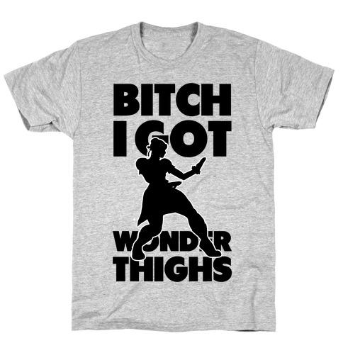Bitch I Got Wonder Thighs T-Shirt