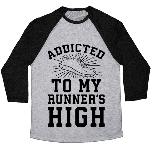 Addicted To My Runner's High Baseball Tee
