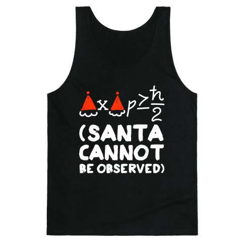 Santa Cannot Be Observed (Holiday Uncertainty Principle) Tank Top