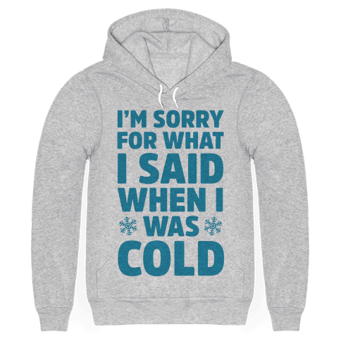 Im Sorry For What I Said When I Was Cold