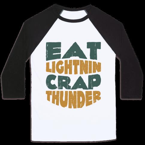 Eat Lightning Crap Thunder  Baseball Tee