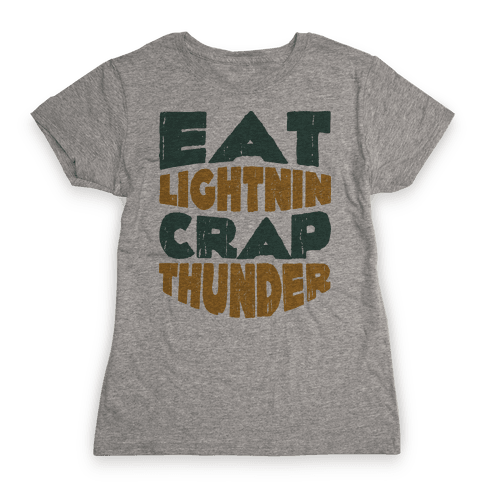 Eat Lightning Crap Thunder  Womens T-Shirt